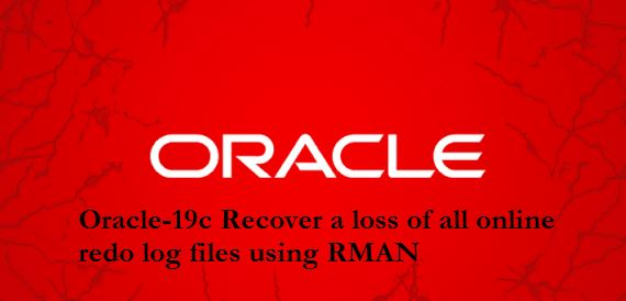 Oracle-19c Recover a loss of all online redo log files using