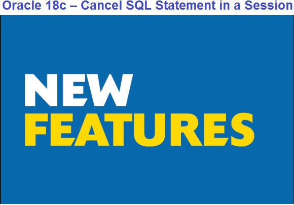 Oracle 18c – Cancel SQL Statement in a Session     Oracledbwr