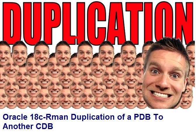 Oracle 18c-Rman Duplication of a PDB To Another CDB