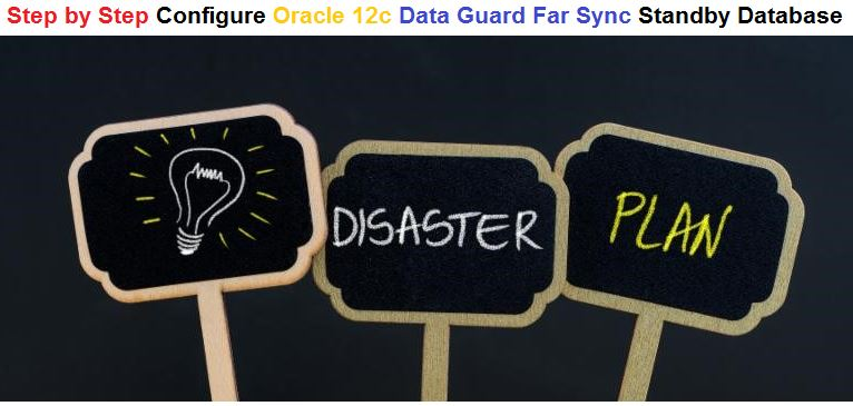 Step by Step Configure Oracle 12c Data Guard Far Sync Standby