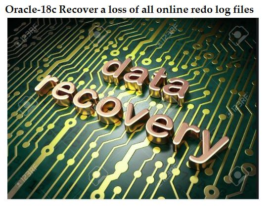 Oracle-18c Recover a loss of all online redo log files using