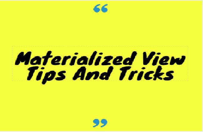 Oracle Materialized View Tips And Tricks Oracledbwr